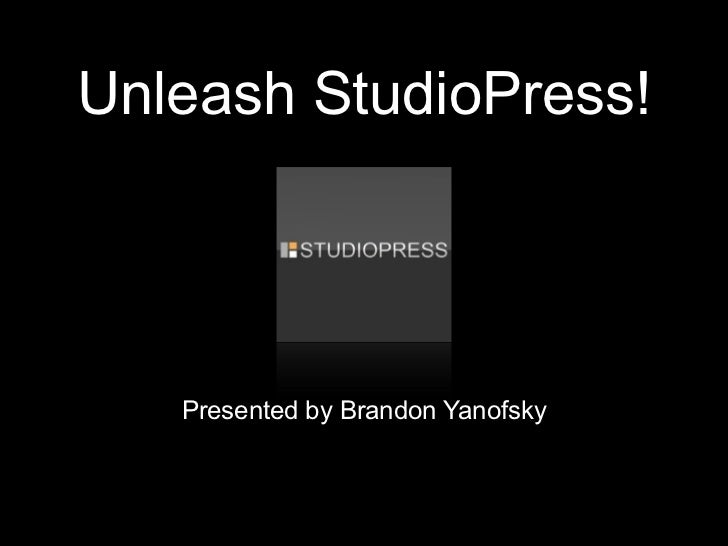 Unleash StudioPress!   Presented by Brandon Yanofsky