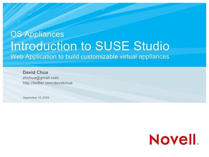 OS Appliances Introduction to SUSE Studio Web Application to build customizable virtual appliances      David Chua     zhc...