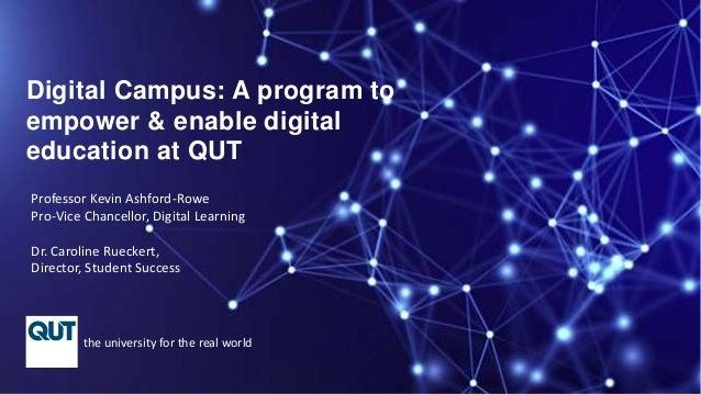 Professor Kevin Ashford-Rowe Pro-Vice Chancellor, Digital Learning Dr. Caroline Rueckert, Director, Student Success the un...