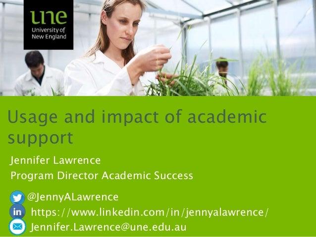Usage and impact of academic support Jennifer Lawrence Program Director Academic Success @JennyALawrence https://www.linke...