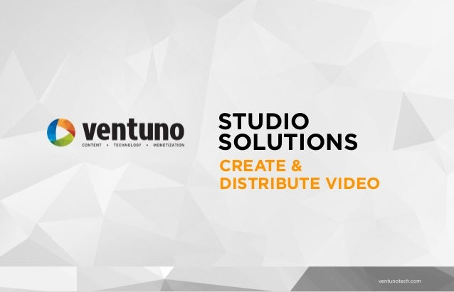 STUDIO SOLUTIONS CREATE & DISTRIBUTE VIDEO