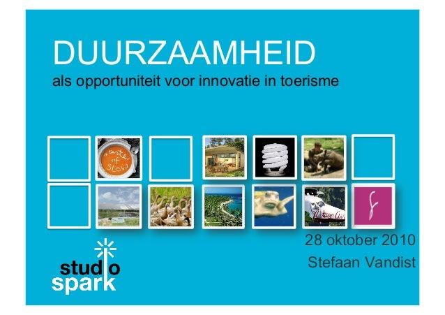 DUURZAAMHEID als opportuniteit voor innovatie in toerisme 28 oktober 2010 Stefaan Vandist