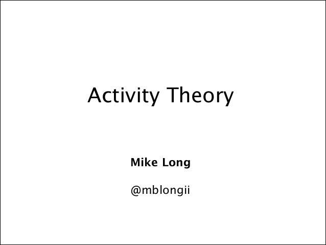 Activity Theory Mike Long !  @mblongii