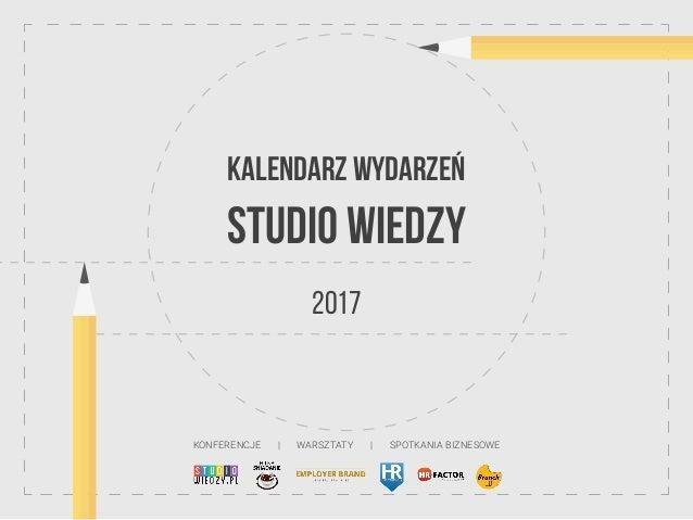 KALENDARZ WYDARZEŃ STUDIO WIEDZY 2017 KONFERENCJE | WARSZTATY | SPOTKANIABIZNESOWE