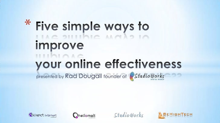 Five simple ways to improveyour online effectiveness<br />presented by Rad Dougall founder of<br />