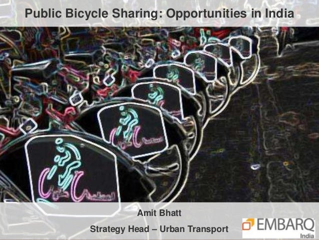 Public Bicycle Sharing: Opportunities in IndiaAmit BhattStrategy Head – Urban Transport