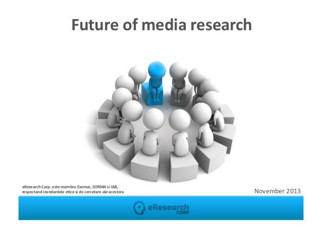 Future  of  media  research     eResearch  Corp.  este  membru  Esomar,  SORMA  si  IAB,     res...