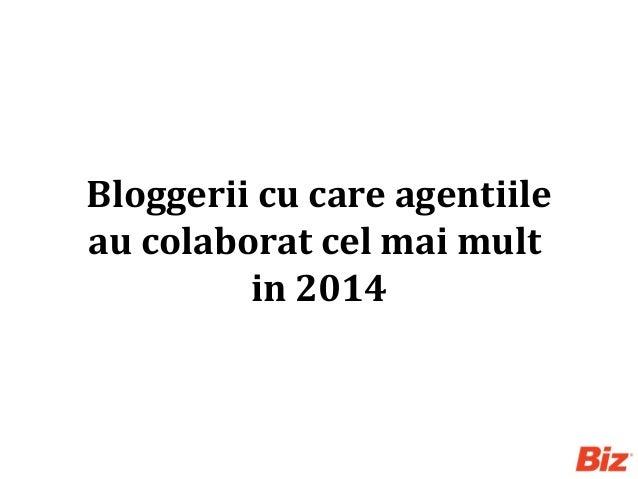 Bloggerii cu care agentiile au colaborat cel mai mult in 2014