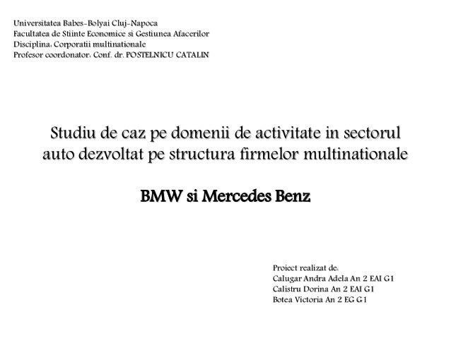 Studiu de caz pe domenii de activitate in sectorul auto dezvoltat pe structura firmelor multinationale BMW si Mercedes Ben...