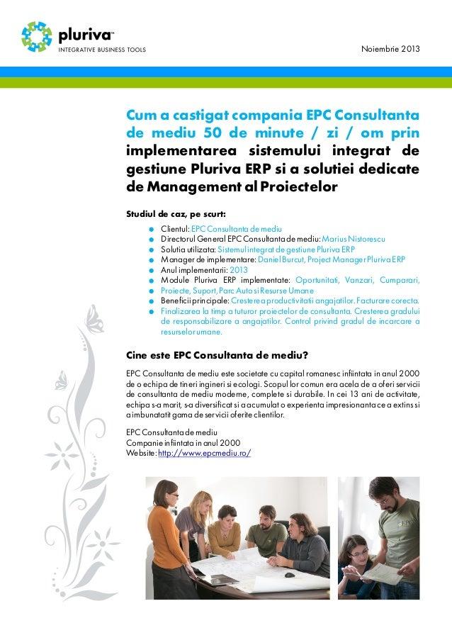 Noiembrie 2013  Cum a castigat compania EPC Consultanta de mediu 50 de minute / zi / om prin implementarea sistemului inte...