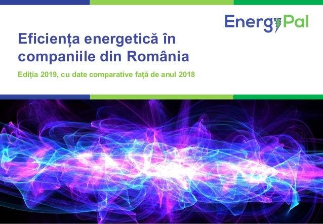 1COMPETENȚĂ. PROFESIONALISM. REZULTATE CERTE. Eficiența energetică în companiile din România Ediția 2019, cu date comparat...