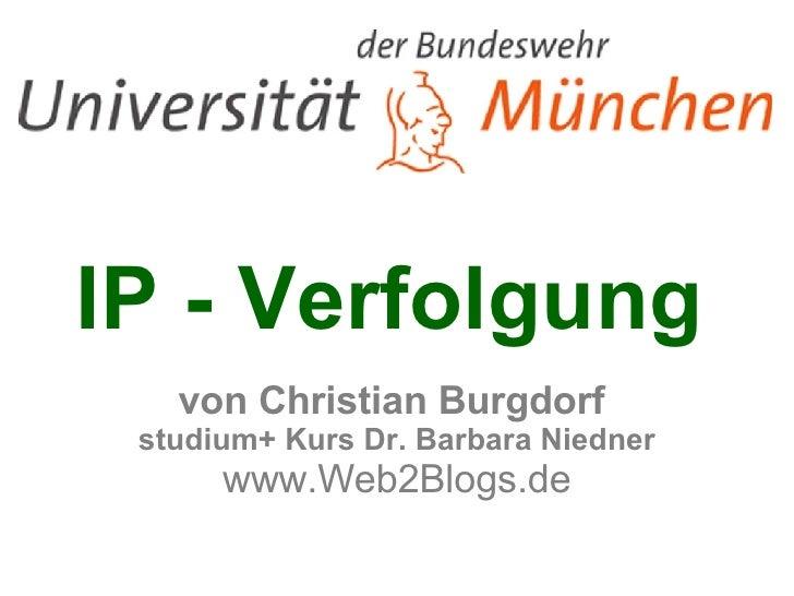 IP - Verfolgung   von Christian Burgdorf  studium+ Kurs Dr. Barbara Niedner www.Web2Blogs.de