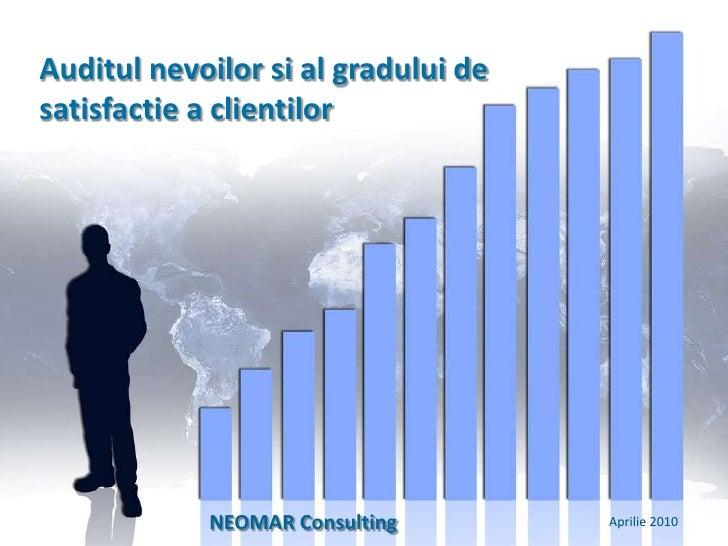 Auditul nevoilor si al gradului de satisfactie a clientilor<br />NEOMAR Consulting <br />Aprilie 2010<br />