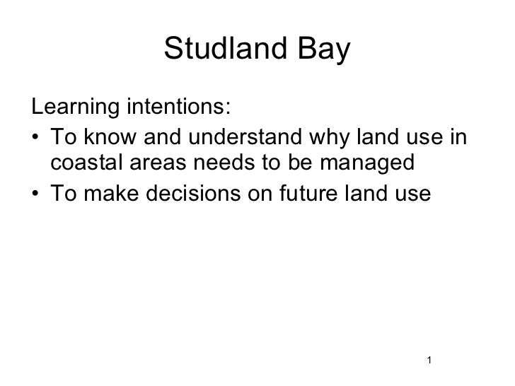 Studland Bay <ul><li>Learning intentions: </li></ul><ul><li>To know and understand why land use in coastal areas needs to ...