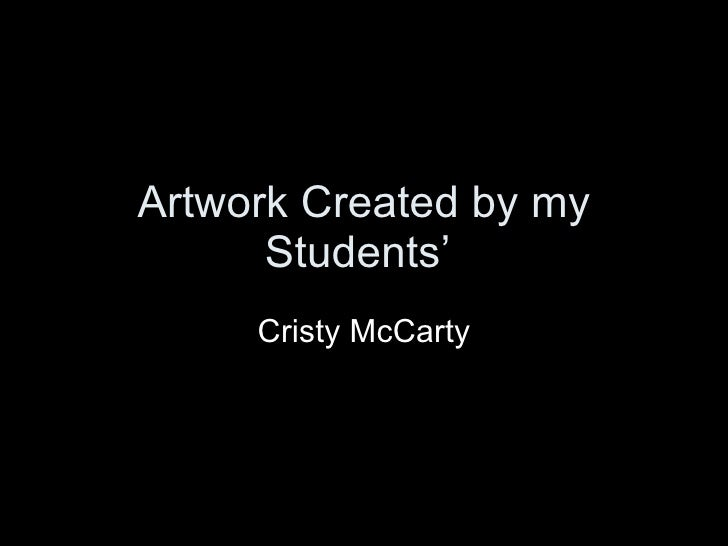 Artwork Created by my       Students'      Cristy McCarty