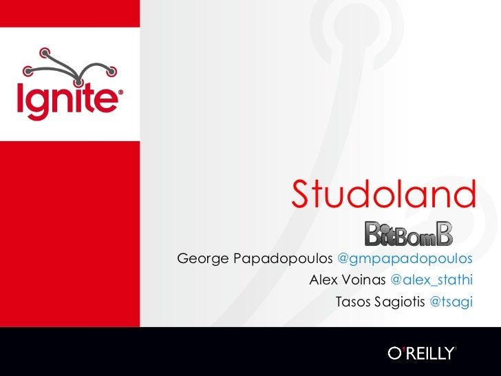 StudolandGeorge Papadopoulos @gmpapadopoulos               Alex Voinas @alex_stathi                  Tasos Sagiotis @tsagi