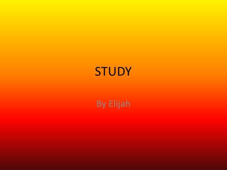 STUDY<br />By Elijah<br />