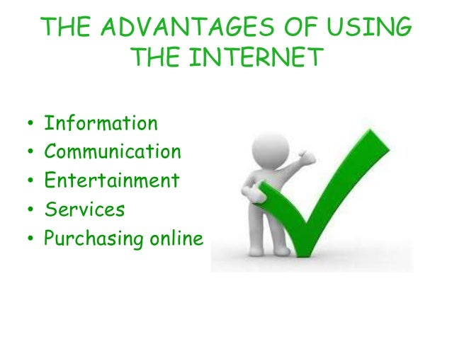 the advantages and disadvantages with the use of internet I think using internet has more advantages then disadvantages  they use it for fun and work, and i think at present living without internet would be quite difficult.
