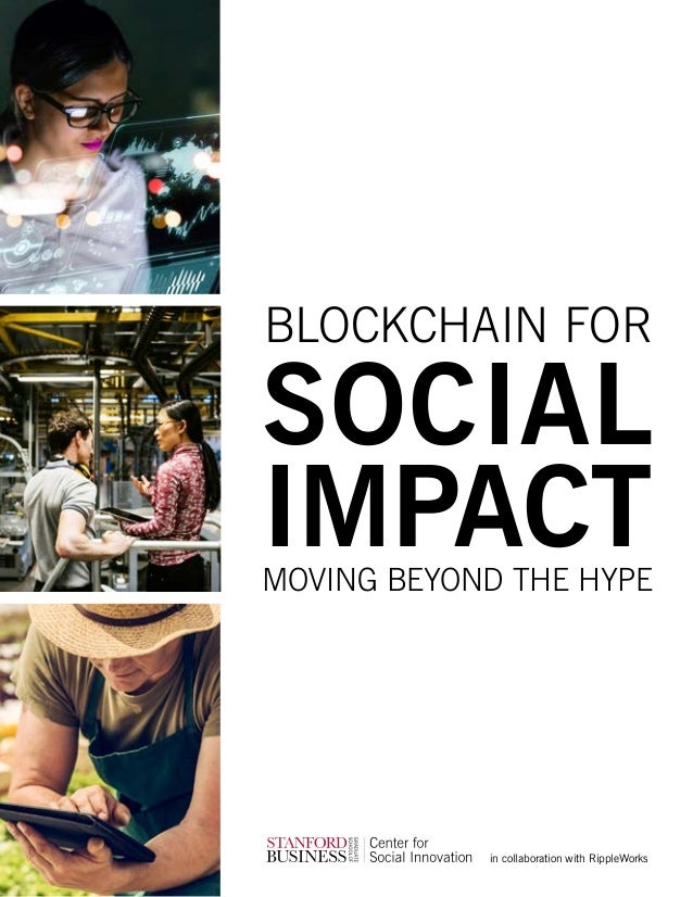 BLOCKCHAIN FOR SOCIAL IMPACTMOVING BEYOND THE HYPE in collaboration with RippleWorks