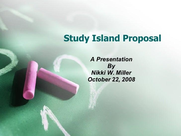 Study Island Proposal A Presentation By Nikki W. Miller October 22, 2008
