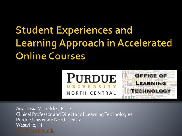 Anastasia M.Trekles, Ph.D. Clinical Professor and Director of LearningTechnologies Purdue University North Central Westvil...