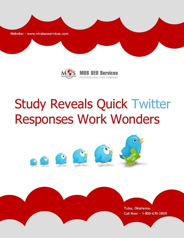 www.viralseoservices.com Study Reveals Quick Twitter Responses Work Wonders Tulsa, Oklahoma. Call Now: - 1-800-670-2809 We...