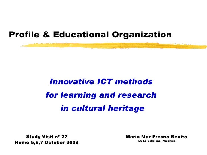 Profile & Educational Organization Innovative ICT methods  for learning and research  in cultural heritage María Mar Fresn...