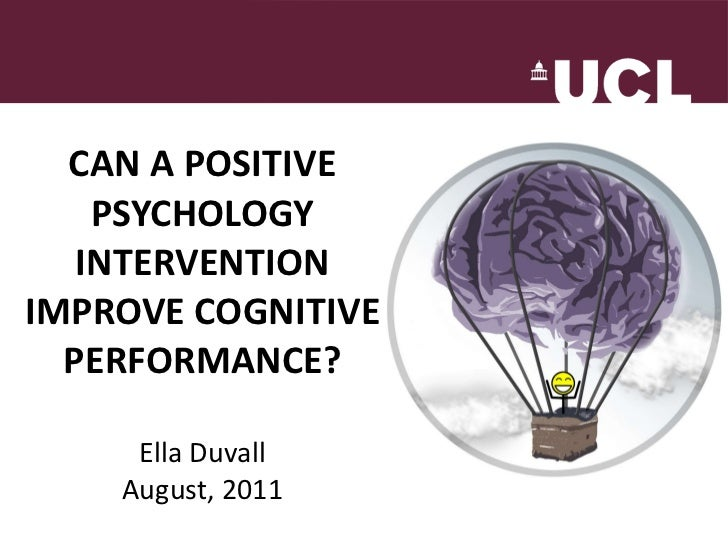 CAN A POSITIVE PSYCHOLOGY INTERVENTION IMPROVE COGNITIVE PERFORMANCE? Ella Duvall August, 2011