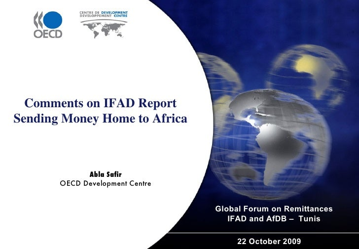Global Forum on Remittances IFAD and AfDB –  Tunis 22 October 2009 Comments on IFAD Report Sending Money Home to Africa Ab...