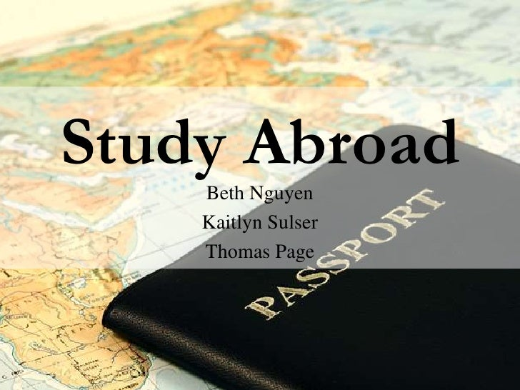Study Abroad<br />Beth Nguyen<br />KaitlynSulser<br />Thomas Page<br />