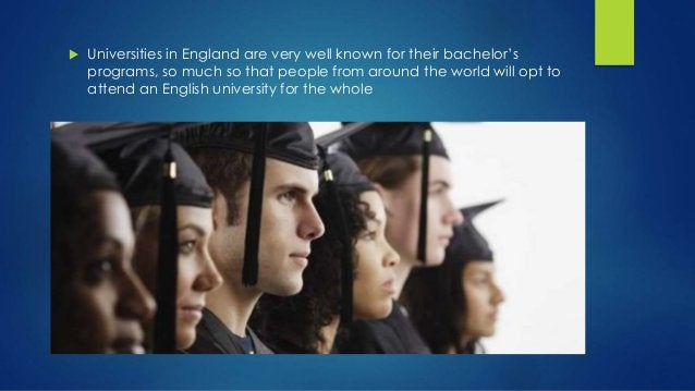  Universities in England are very well known for their bachelor's programs, so much so that people from around the world ...