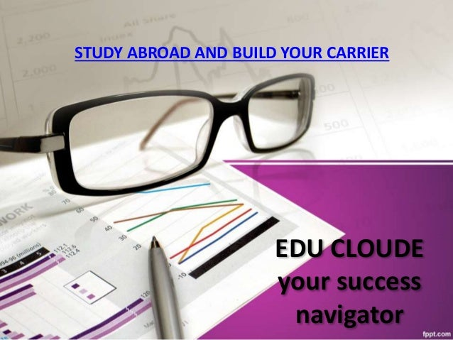 EDU CLOUDE your success navigator STUDY ABROAD AND BUILD YOUR CARRIER