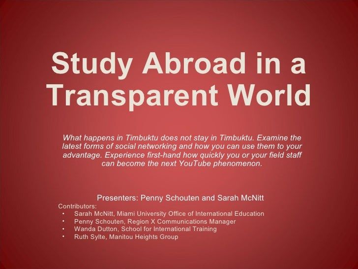 Study Abroad in a Transparent World What happens in Timbuktu does not stay in Timbuktu. Examine the latest forms of social...