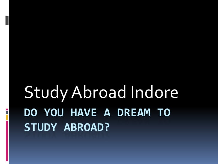 Do you have a dream to Study Abroad?<br />Study Abroad Indore<br />