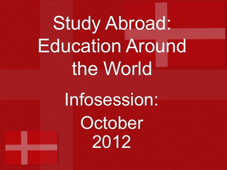 Study Abroad:Education Around   the World  Infosession:    October      2012