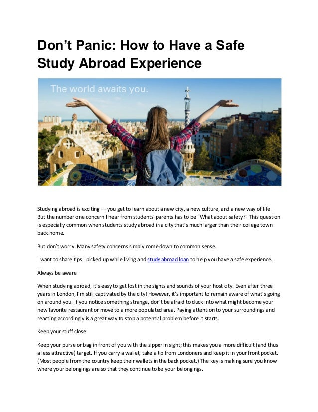 Don't Panic: How to Have a Safe Study Abroad Experience Studying abroad is exciting — you get to learn about a new city, a...