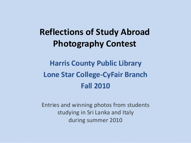 Reflections of Study Abroad Photography Contest Harris County Public Library Lone Star College-CyFair Branch Fall 2010 Ent...