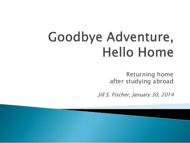 Returning home after studying abroad Jill S. Fischer, January 30, 2014