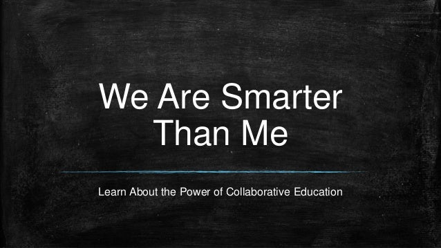 Learn About the Power of Collaborative Education We Are Smarter Than Me