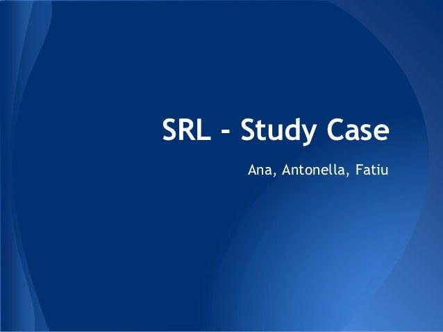 SRL - Study Case      Ana, Antonella, Fatiu