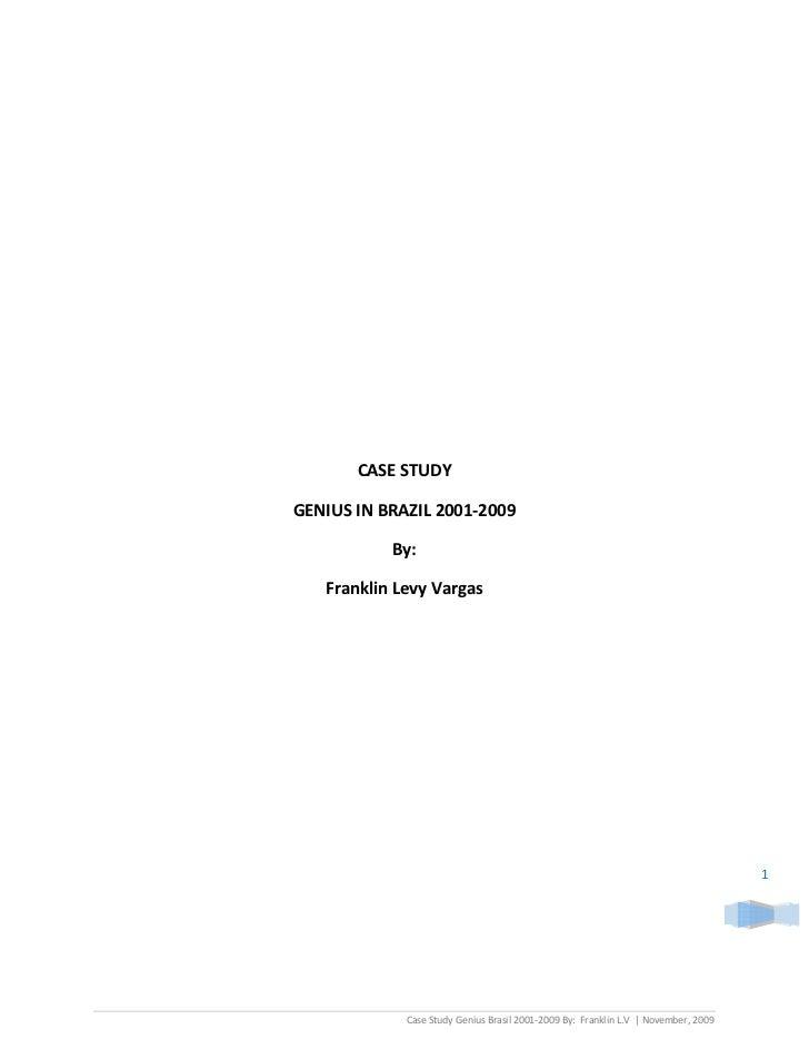 CASESTUDY    GENIUSINBRAZIL2001‐2009               By:       FranklinLevyVargas        ...