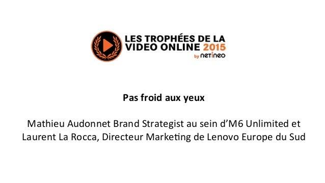 Pas  froid  aux  yeux      Mathieu  Audonnet  Brand  Strategist  au  sein  d'M6  Unlimited  et ...