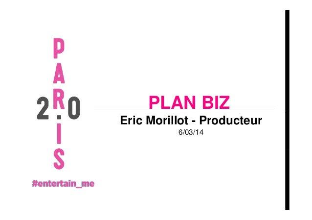 PLAN BIZ Eric Morillot - Producteur 6/03/14