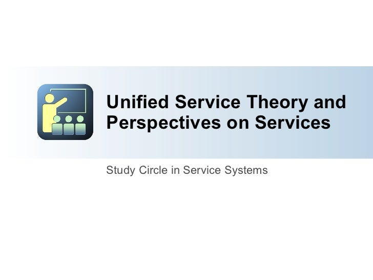 Unified Service Theory and Perspectives on Services Study Circle in Service Systems