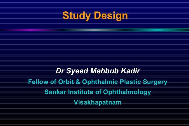 Study Design <ul><li>Dr Syeed Mehbub Kadir </li></ul><ul><li>Fellow of Orbit & Ophthalmic Plastic Surgery </li></ul><ul><l...