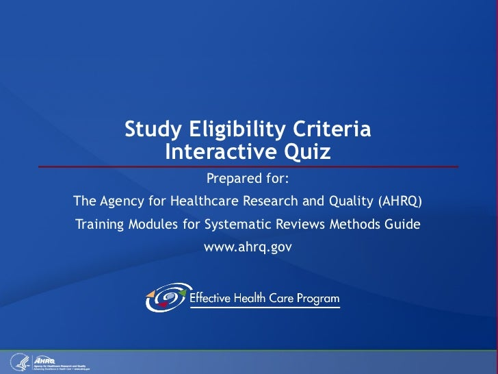 Study Eligibility Criteria Interactive Quiz Prepared for: The Agency for Healthcare Research and Quality (AHRQ) Training M...