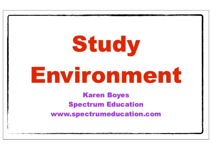 StudyEnvironment        Karen Boyes    Spectrum Education www.spectrumeducation.com