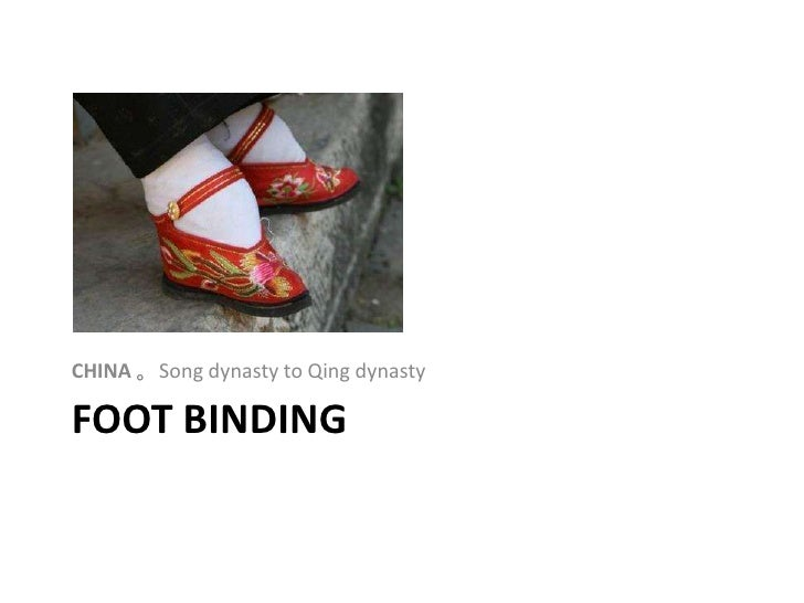 Foot binding<br />CHINA 。Song dynasty to Qing dynasty<br />