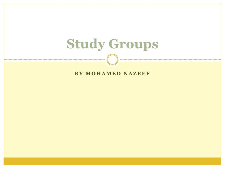 By Mohamed nazeef<br />Study Groups<br />