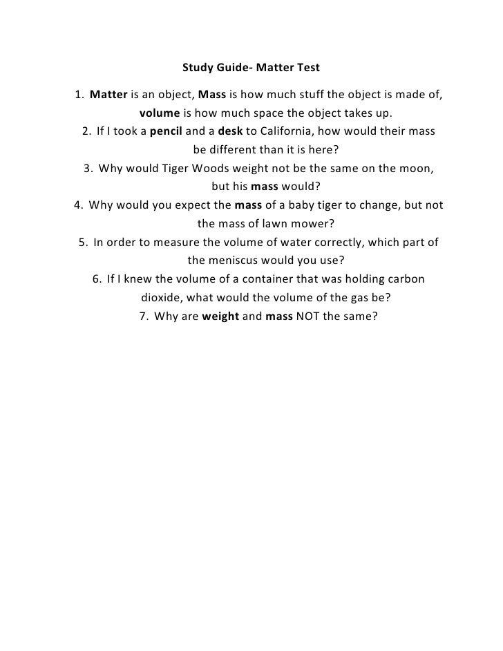 Study Guide- Matter Test<br /><ul><li>Matter is an object, Mass is how much stuff the object is made of, volume is how muc...